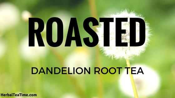 roasted dandelion root tea
