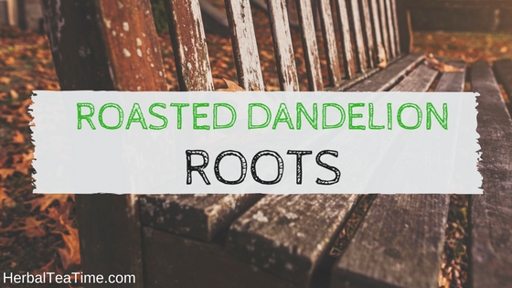 roasted dandelion root